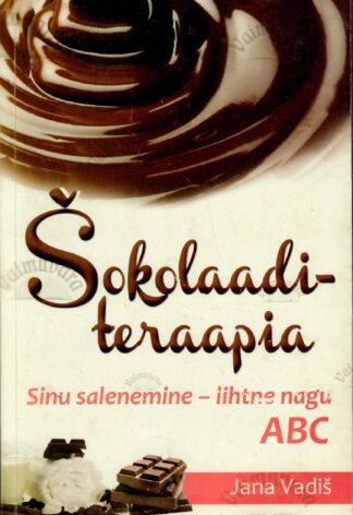 Šokolaaditeraapia. Sinu salenemine - lihtne nagu ABC - Jana Vadiš