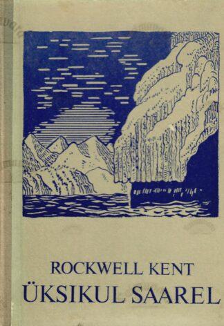 Üksikul saarel. Päevikumärkmed rahulikust seiklusest Alaskas - Rockwell Kent