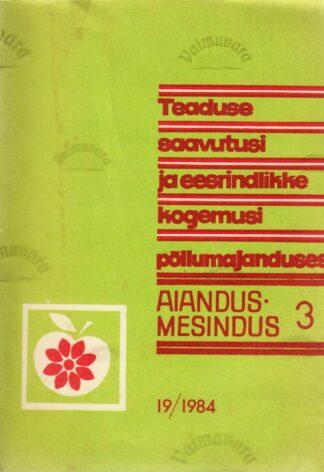 Aiandus - Mesindus 3, 19/1984. Teaduse saavutusi ja eesrindlikke kogemusi põllumajanduses