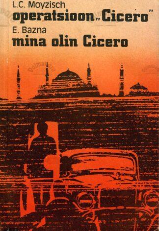 Operatsioon «Cicero». Mina olin Cicero - Elias Bazna. L. C. Moyzisch