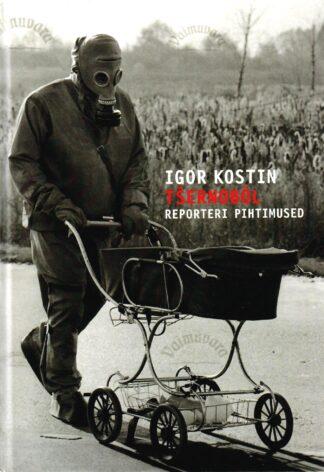 Tšernobõl. Reporteri pihtimused - Igor Kostin