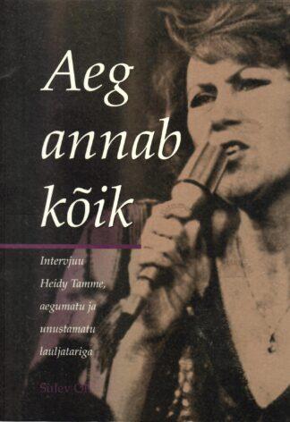 Aeg annab kõik. Intervjuu Heidy Tamme, aegumatu ja unustamatu lauljatariga - Sulev Oll