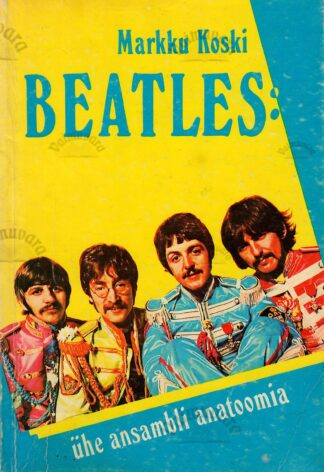 Beatles: ühe ansambli anatoomia - Markku Koski