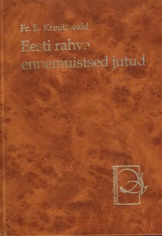 Eesti rahva ennemuistsed jutud - Friedrich Reinhold Kreutzwald