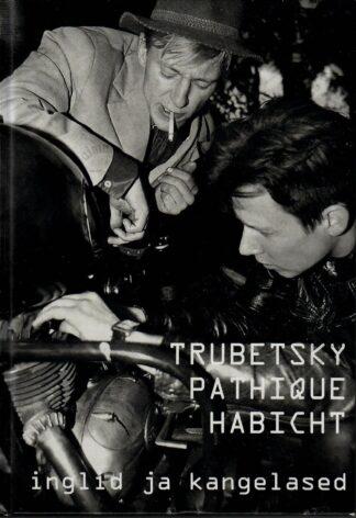 Inglid ja kangelased - Juhan Habicht, Anti Pathique ja Tõnu Trubetsky