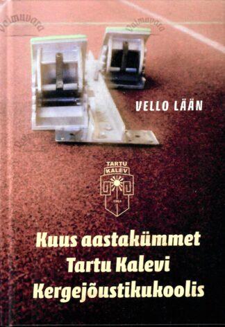 Kuus aastakümmet Tartu Kalevi Kergejõustikukoolis - Vello Lään