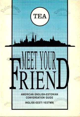 Meet Your Friend. American English-Estonian Conversation Guide. Inglise-eesti vestmik