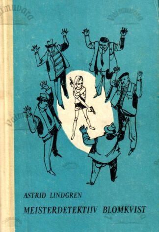 Meisterdetektiiv Blomkvist. Meisterdetektiiv Blomkvisti ohtlik elu - Astrid Lindgren