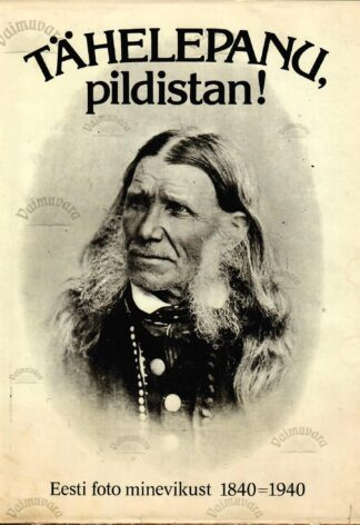 Tähelepanu, pildistan! Eesti foto minevikust 1840-1940 - Peeter Tooming