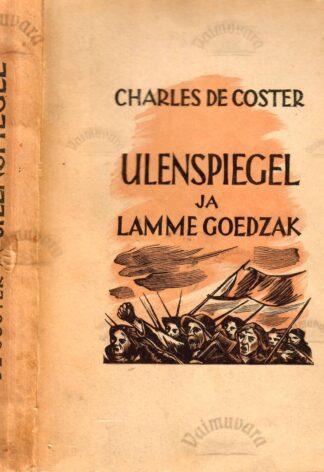 Ulenspiegel ja Lamme Goedzak. Nende kangelaslikud, lustlikud ja kuulsusrikkad seiklused Flandrias ja mujal - Charles De Coster