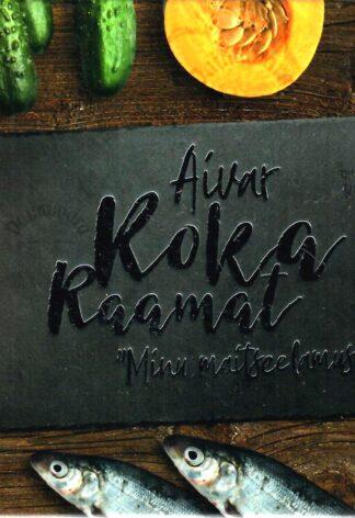 Aivar Koka raamat. Minu maitseelamused - Aivar Kokk