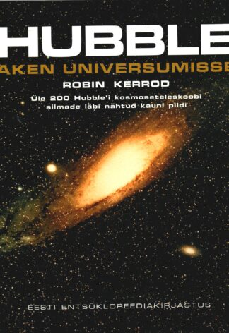 Hubble. Aken universumisse. Üle 200 Hubble'i kosmoseteleskoobi silmade läbi nähtud kauni pildi - Robin Kerrod