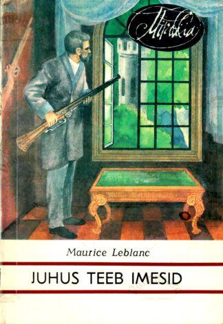 Juhus teeb imesid - Maurice Leblanc