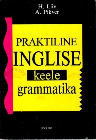 Praktiline inglise keele grammatika - Heino Liiv, Ann Pikver