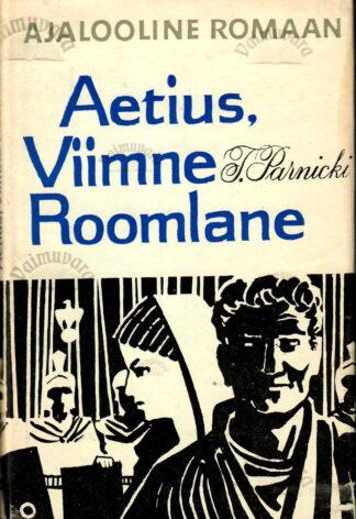Aetius, viimne roomlane. Ajalooline romaan - Teodor Parnicki