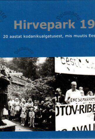Hirvepark 1987. 20 aastat kodanikualgatust, mis muutis Eesti lähiajalugu