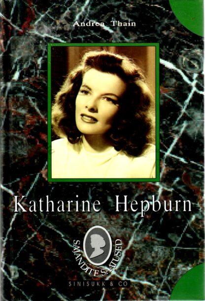Katharine Hepburn. Elulugu - Andrea Thain