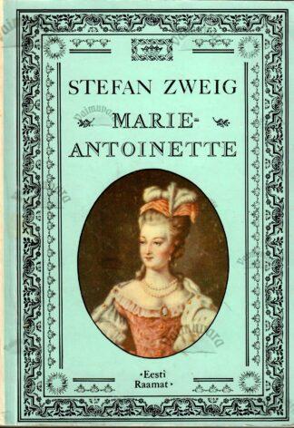 Marie-Antoinette. Keskpärase inimese portree - Stefan Zweig