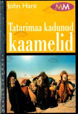 Tatarimaa kadunud kaamelid. Otsimisretk keelatud Hiinasse - John Hare