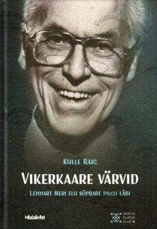 Vikerkaare värvid. Lennart Meri elu sõprade pilgu läbi - Kulle Raig