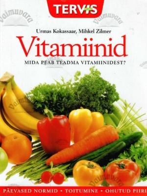 Vitamiinid. Mida peab teadma vitamiinidest? – Urmas Kokassaar, Mihkel Zilmer