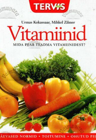 Vitamiinid. Mida peab teadma vitamiinidest? - Urmas Kokassaar, Mihkel Zilmer