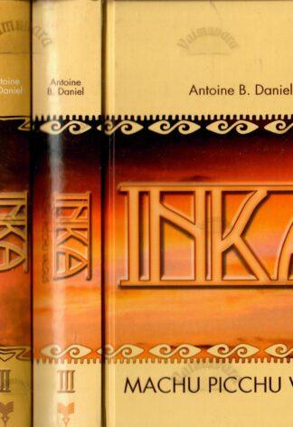 Inka I-III. Päikeseprintsess. Cuzco kuld. Machu Picchu valgus - Antoine B. Daniel