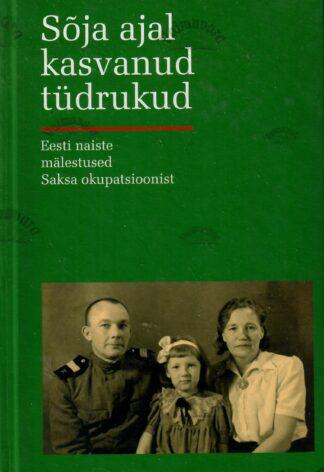 Sõja ajal kasvanud tüdrukud. Eesti naiste mälestused Saksa okupatsioonist.