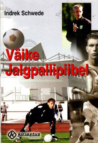 Väike jalgpallipiibel. Eesti vutiajaloo pöördepunktid - Indrek Schwede