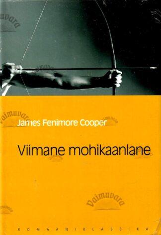 Viimane mohikaanlane. Jutustus aastast 1757. Eesti Päevalehe romaaniklassika - James Fenimore Cooper