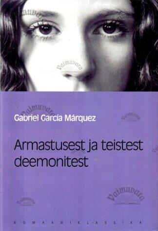 Armastusest ja teistest deemonitest. Eesti Päevalehe romaaniklassika - Gabriel García Márquez