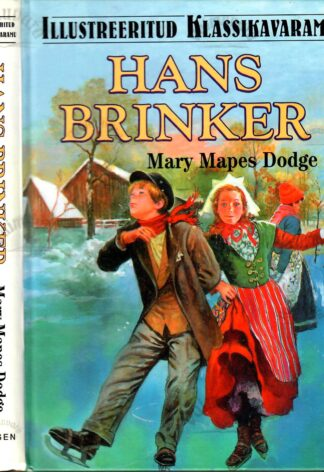 Hans Brinker. Illustreeritud klassikavaramu - Mary Mapes Dodge