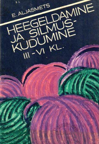 Heegeldamine ja silmuskudumine. Tööõpetus III-VI klassile - Erna Aljasmets, 1988