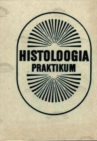 Histoloogia praktikum - Ü. Arend, H. Kübar, Ü.Hussar, J. Kärner, K. Põdvere