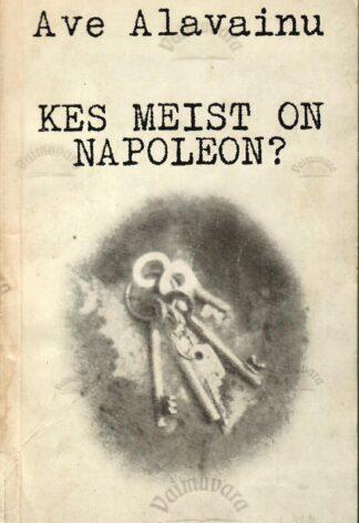 Kes meist on Napoleon? - Ave Alavainu