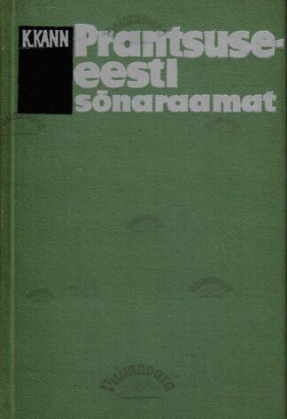 Prantsuse-eesti sõnaraamat. Dictionnaire francais-estonien - Kallista Kann