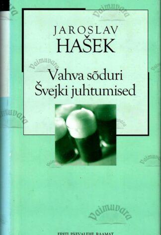 Vahva sõduri Švejki juhtumised maailmasõja päevil. XX sajandi romaan - Jaroslav Hašek