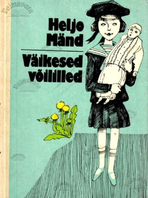 Väikesed võililled. Jutustused autori lapsepõlvemälestustest – Heljo Mänd