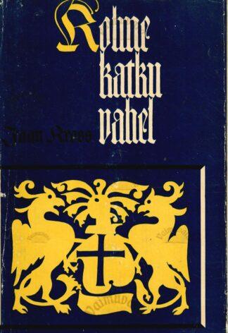Kolme katku vahel. Balthasar Russowi romaan III - Jaan Kross