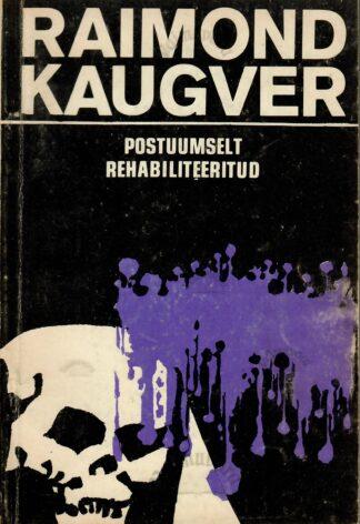 Postuumselt rehabiliteeritud - Raimond Kaugver