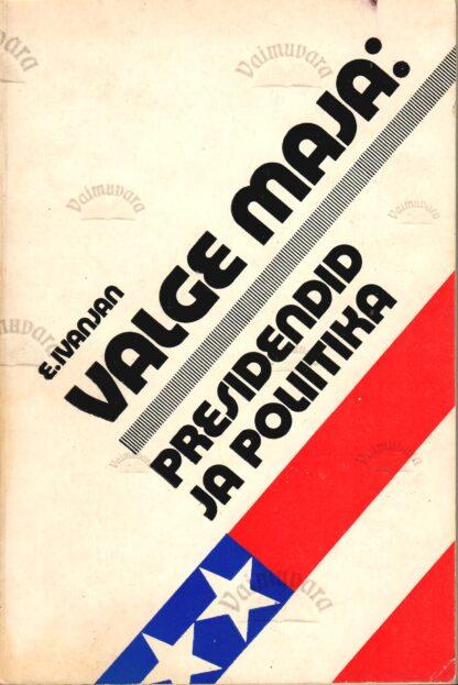 Valge Maja: presidendid ja poliitika - Eduard Ivanjan